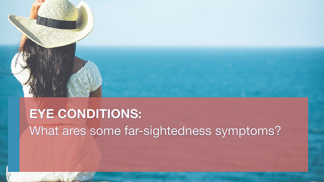 Far-sightedness symptoms include difficulty seeing nearby. In more advanced cases, some even struggle with intermediate and distance vision.